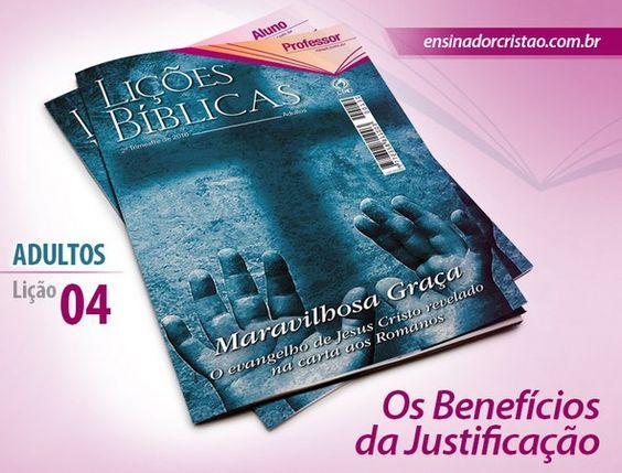 Orientações pedagógicas para a lição 04: Os Benefícios da Justificação, elaboradas por Roberto José.