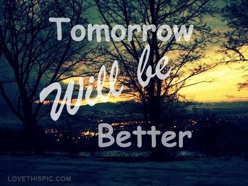 Tomorrow Will Be Better Quotes Positive Quotes Photography