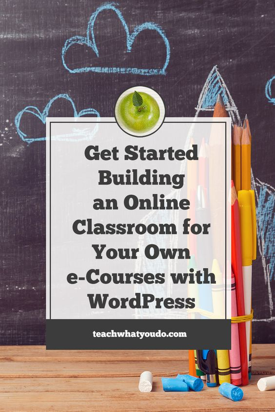 How to Get Started Building an Online Classroom for Your Own e-Courses with WordPress   Teach What You Do