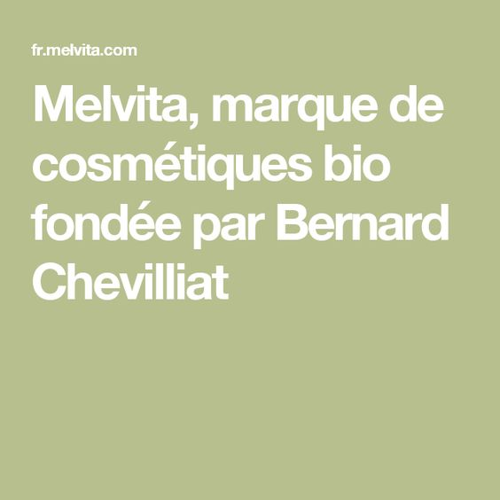 Melvita, marque de cosmétiques bio fondée par Bernard Chevilliat