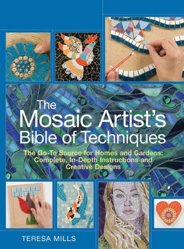 The mosaic artist 39 s bible of techniques the go to source for Garden design bible