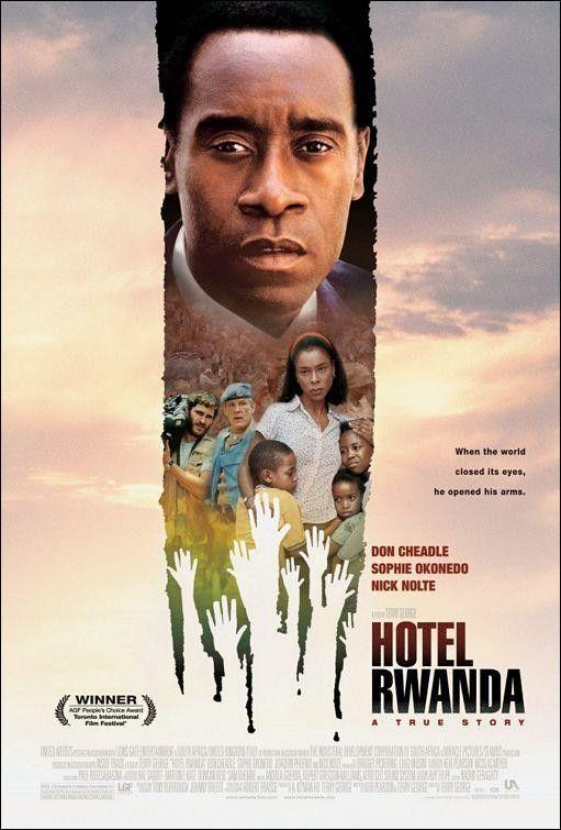 HOTEL RWANDA (2004) - Dir. Terry George - Una denuncia a las guerras civiles en Africa entre tribus rivales que masacran al continente. Se muestra también el complejo papel de los cascos azules de la ONU. Lo peor es que en la actualidad se siguen viendo las mismas escenas que ocurrieron en Ruanda hace casi 20 años.