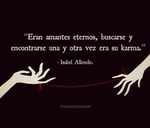 Isabel Allende (Definitivamente con esta frase me corto  las venas con galletas de animalitos,de preferencia que sean laa de elefantitos)  ;)