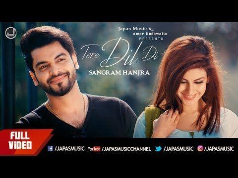 Sangram Hanjra New Song Tere Dil Di Punjabi Songs 2018 Japas Music Youtube Songs News Songs Sangram Hanjra
