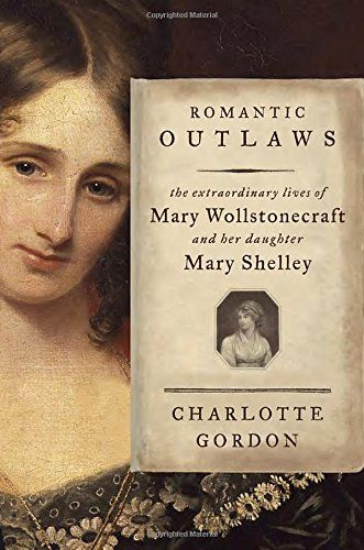 Romantic Outlaws: The Extraordinary Lives of Mary Wollstonecraft and Her Daughter Mary Shelley by Charlotte Gordon http://www.amazon.com/dp/1400068428/ref=cm_sw_r_pi_dp_v8Ukvb1B1YQK3