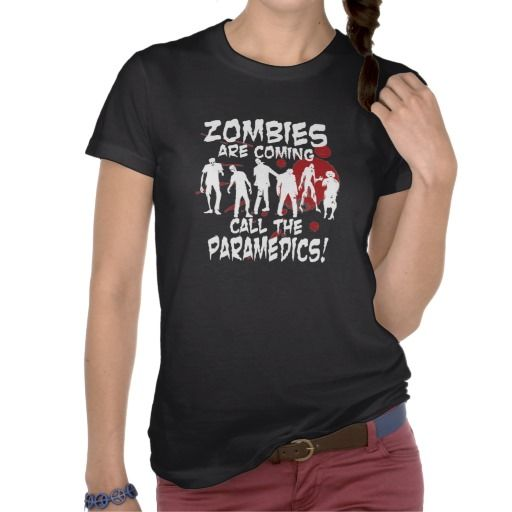 Zombies Are Coming Call The Paramedics Tshirts  15% OFF ALL ORDERS! Happy Hump Day!   Use Code: MIDWEEKPROMO