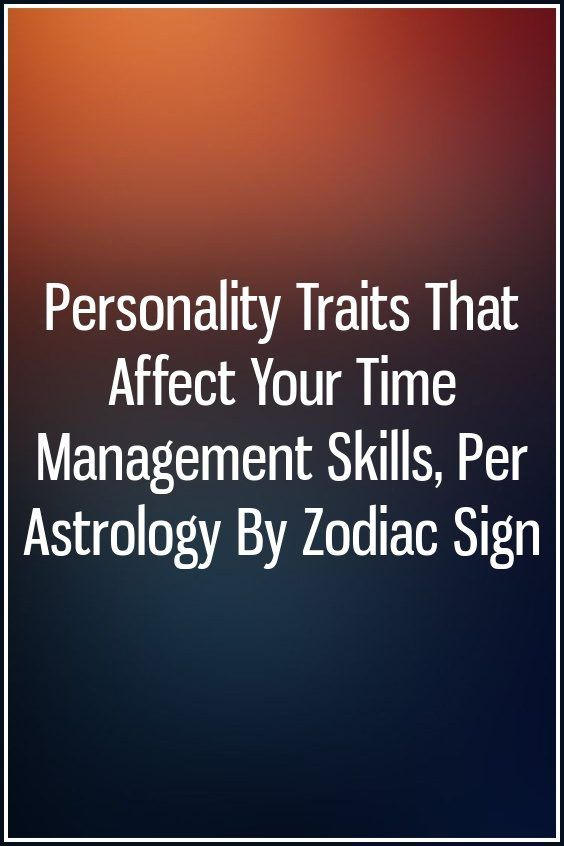 Personality Traits That Affect Your Time Management Skills Per Astrology By Zodiac Sign Time Management Skills Management Skills Zodiac Signs