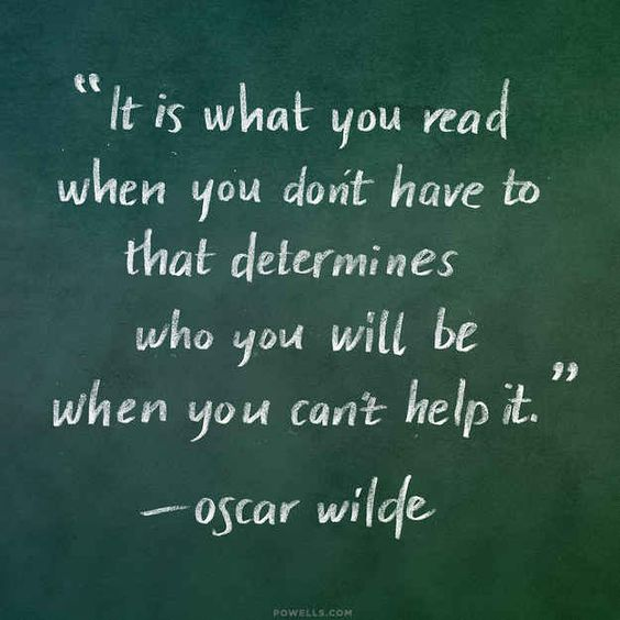 """It is what you read when you don't have to that determines who you will be when you can't help it."" ~Oscar Wilde ..*"