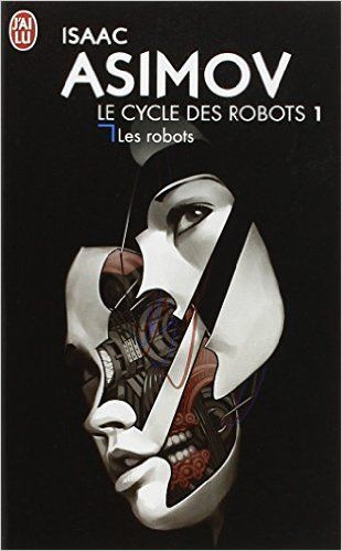 Amazon.fr - Le cycle des robots, Tome 1 : Les robots - Isaac Asimov - Livres