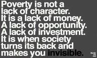 poverty... is when society turns its back and makes you invisible
