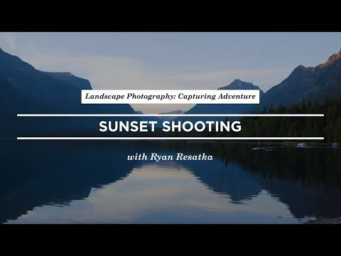 Tips For Capturing An Adventure Inspired Portrait During Sunset With Ryan Resatka Creativelive Youtu Landscape Photography Adventure Photographer Adventure