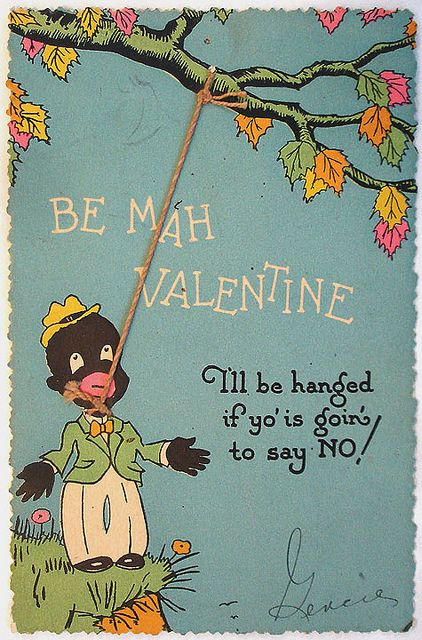 """[Trigger Warning] Vintage racist Valentine's Cards. """"Be mah valentine. I'll be hanged if yo' is goin' to say NO!"""""""