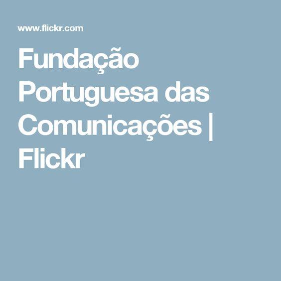 Fundação Portuguesa das Comunicações | Flickr