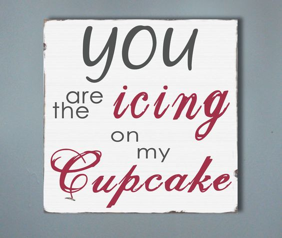 If you are having a cupcake cake, this would be great to put on your cake table: Baking Cupcakes, Cuppy Cake, Cupcake Quote, Valentine, Cupcakes Dance, Cake Quotes