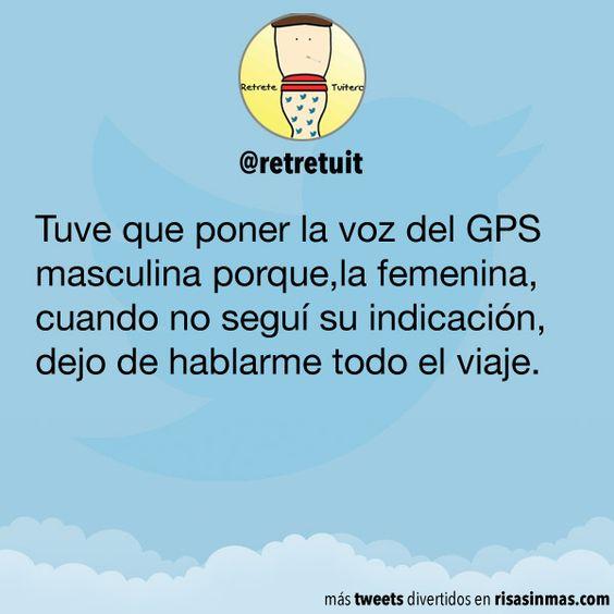 Tuve que poner la voz del #GPS masculina porque,la femenina,cuando no seguí su indicación,dejo de hablarme todo el viaje. #Humor