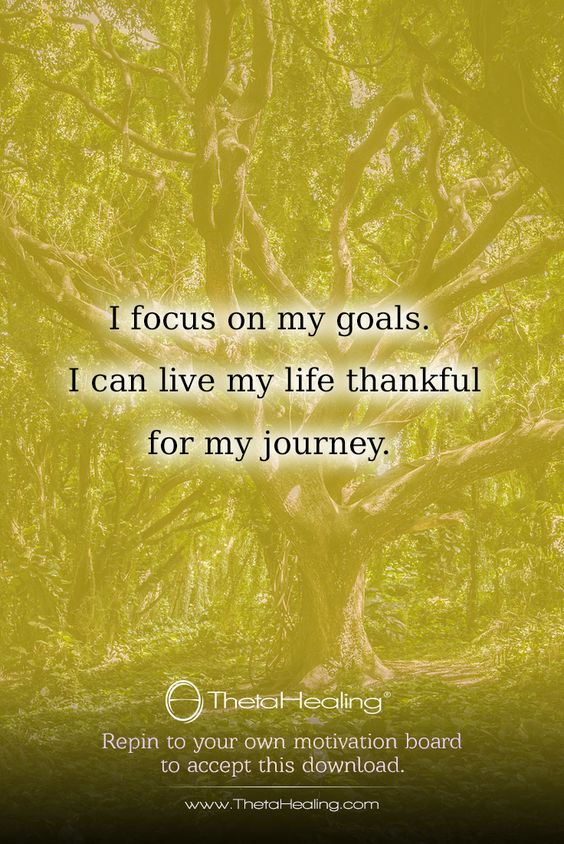 ThetaHealing Download: I focus on my goals. I can live my life thankful for my journey.