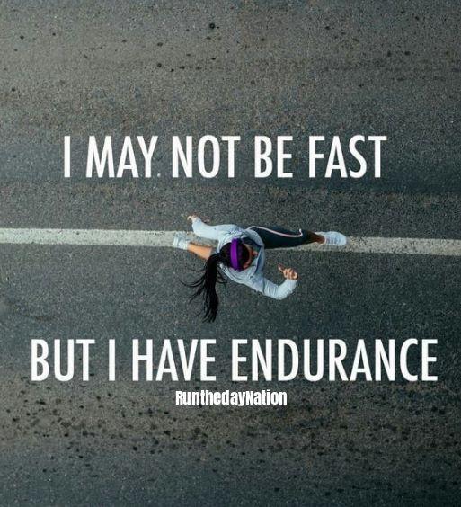 I May Not Be Fast But I Have Endurance Running Inspiration Motivation Workout Memes Endurance Workout
