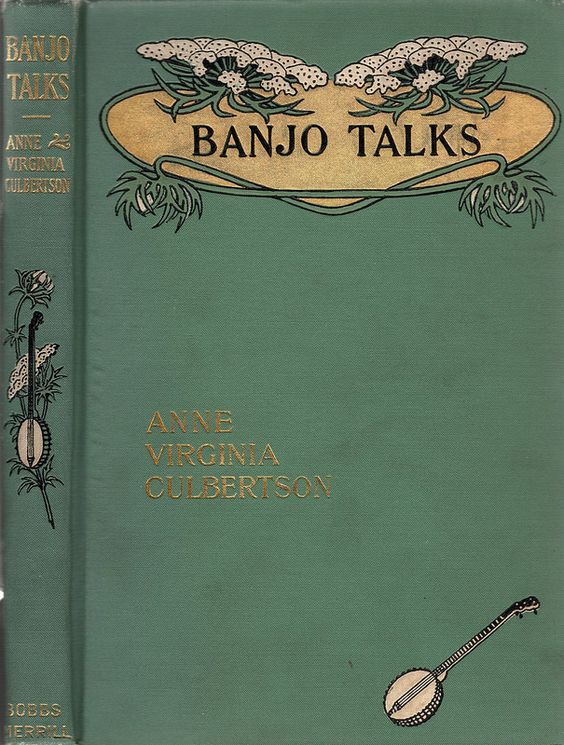 Culbertson, Anne Virginia--Banjo Talks-- Indianapolis, Bobbs-Merrill, 1905 | Flickr - Photo Sharing!