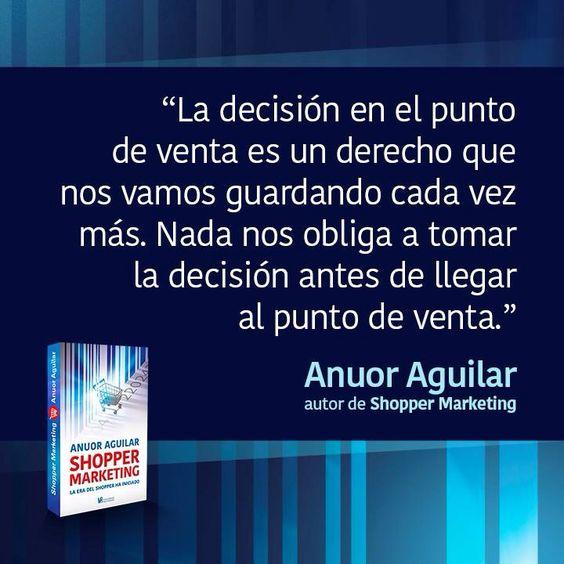 Hablando de #ShopperMarketing y la decisión en el punto de venta, pronto nuevo libro de Anuor Aguilar.