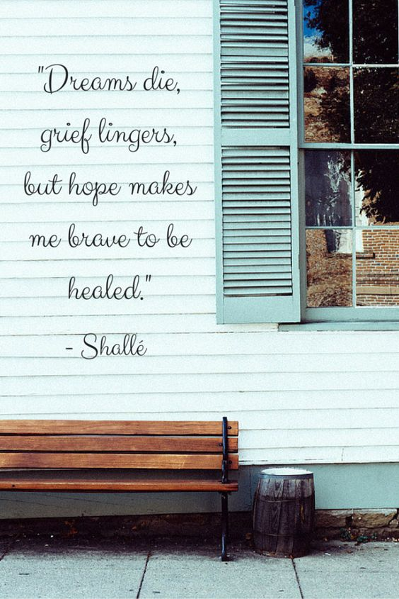 Dreams die, grief lingers, but hope makes me brave to be healed