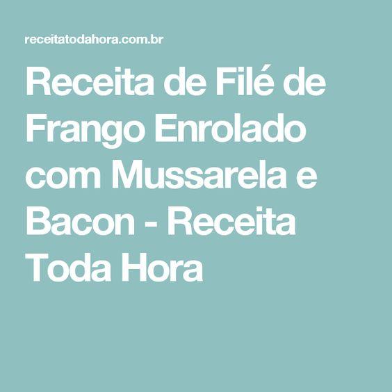 Receita de Filé de Frango Enrolado com Mussarela e Bacon - Receita Toda Hora