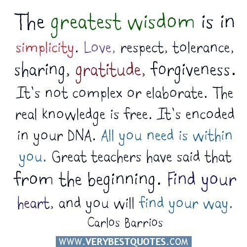 The greatest wisdom is in simplicity quotes love respect tolerance sharing gratitude forgiveness.