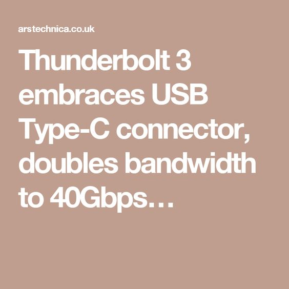 Thunderbolt 3 embraces USB Type-C connector, doubles bandwidth to 40Gbps…