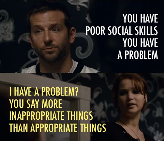 Silver Linings Playbook (2012) Quote (About appropriate, dinner, inappropriate, mental illness, problem, social skills)