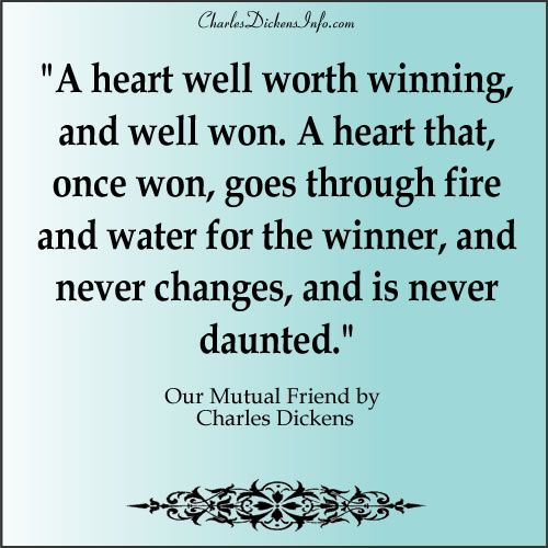 A Heart Well Worth Winning And Well Won A Heart That Once Won Goes Through Fire And Water For The Winner An Charles Dickens Quotes Charles Dickens Quotes