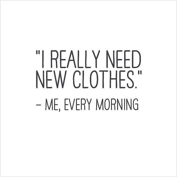 """I really need new clothes."" Who else says the same?"