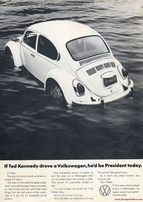 Speaking of VW, The National Lampoon's infamous Teddy Kennedy ad was a visually spot-on replica of VW's ad produced by Doyle Dane Bernbach, claiming the Beetle was so well sealed it could float.