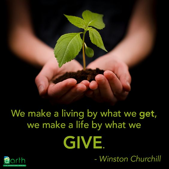 """""""We make a living by what we get, we make a life by what we give. - Winston Churchill"""