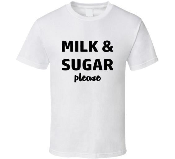 Milk And Sugar Please Tee Coffee Lovers T Shirt