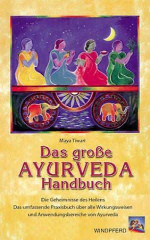 Das große Ayurveda-Handbuch Die Geheimnisse des Heilens – Das umfassende Praxisbuch über alle Wirkungsweisen und Anwendungsbereiche von #Ayurveda #Buch #Heilung #Gesundheit #Yoga #Ernährung