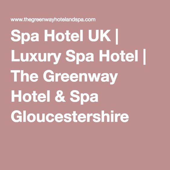 Spa Hotel Uk Luxury The Greenway Gloucestershire Traveling With A Twist Pinterest Hotels And