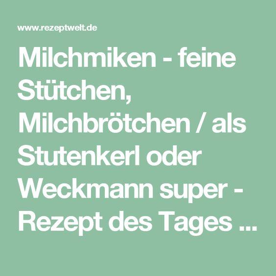 Milchmiken - feine Stütchen, Milchbrötchen / als Stutenkerl oder Weckmann super - Rezept des Tages 13.07.2015