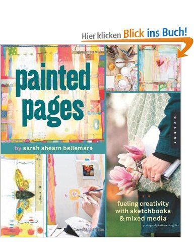 Painted Pages: Fueling Creativity with Sketchbooks & Mixed Media: Amazon.de: Sarah Ahearn Bellemare, Thea Coughlin: Englische Bücher
