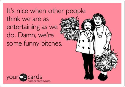 Funny Bitches.
