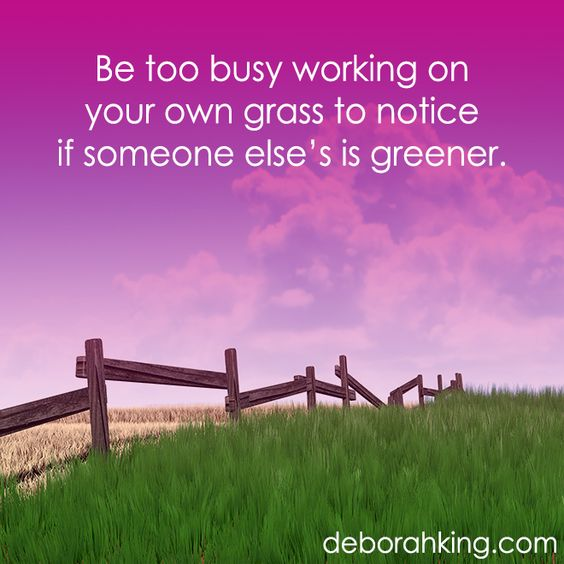 "Inspirational Quote: ""Be too busy working on your own grass to notice if someone else's is greener."" Love & light, Deborah #EnergyHealing #Qotd #Wisdom"