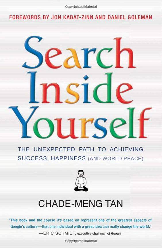 Search Inside Yourself: The Unexpected Path to Achieving Success, Happiness (and World Peace) by  Chade-Meng Tan, a Google engineer who designed SIY, a popular course at Google  in which emotional intelligence is broken down into a series of practical and proven tools and which is intended to transform the work and lives of the best and the brightest. #Emotional_Intelligence #Spirituality #Chade_Meng_Tan