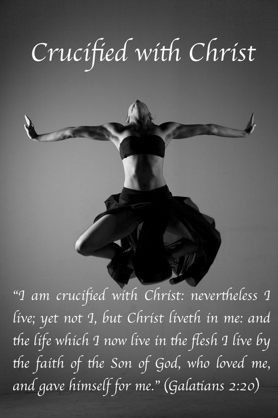 """I am crucified with Christ: nevertheless I live; yet not I, but Christ liveth in me: and the life which I now live in the flesh I live by the faith of the Son of God, who loved me, and gave himself for me."" (Galatians 2:20):"
