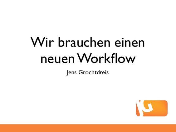 Wir brauchen einen neuen Workflow