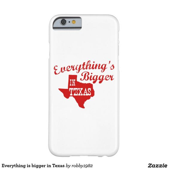 Everything is bigger in Texas Barely There iPhone 6 Case
