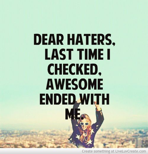 Funny Quotes About Haters: Dear Haters
