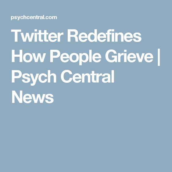 Twitter Redefines How People Grieve | Psych Central News