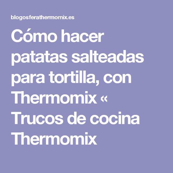 Cómo hacer patatas salteadas para tortilla, con Thermomix « Trucos de cocina Thermomix