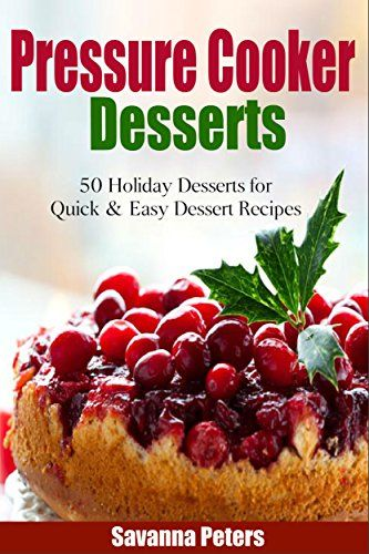 Pressure cooker desserts 50 holiday dessert recipes for for Easy quick christmas baking recipes