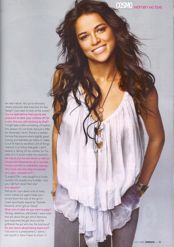 """What sort of roles do you want to play?  """"Strong, rebellious, wild [ones], I want roles that are about the girl who's feminine and masculine, the girl who's not the girlfriend, the girl who has the boyfriend."""" - Michelle Rodriguez"""