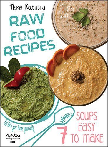 Raw Food Recipes. 7 Soups Easy to Make. (Eat Like You Love Yourself Book 4) by Maria Kolotygina, http://www.amazon.com/dp/B00SW1YQOK/ref=cm_sw_r_pi_dp_As.Yub0DPK8VJ
