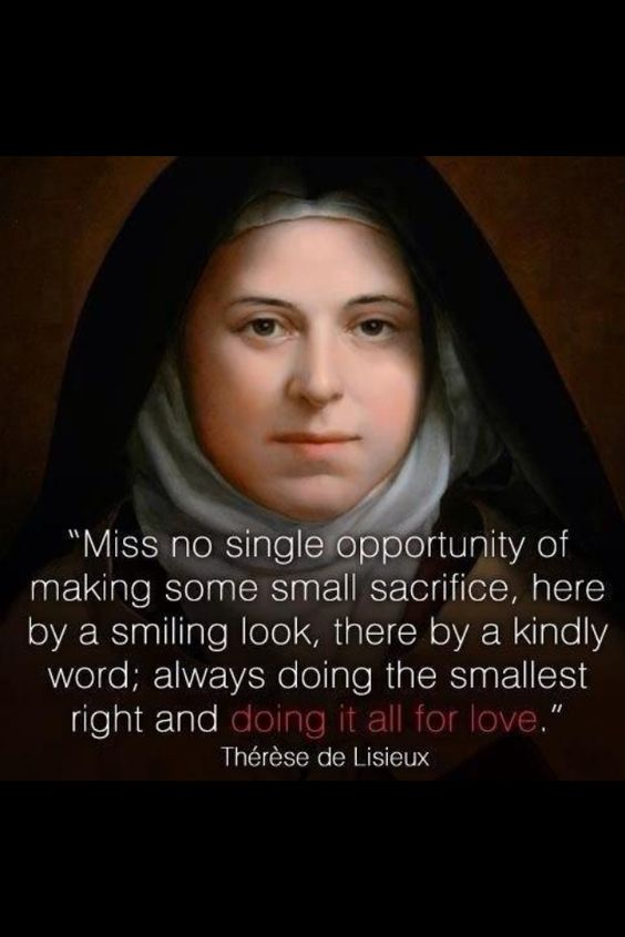 "The ""little way"" of St. Thérèse of Lisieux--Do small things with great love."